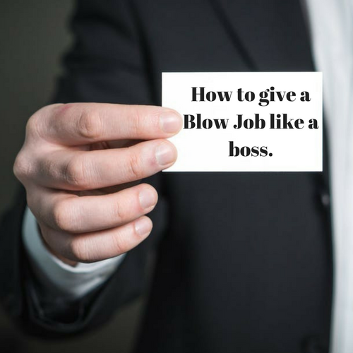 How to Give a Blow Job like a boss